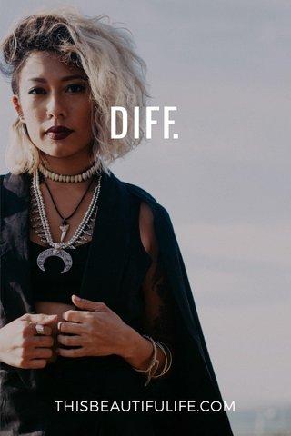 DIFF. THISBEAUTIFULIFE.COM