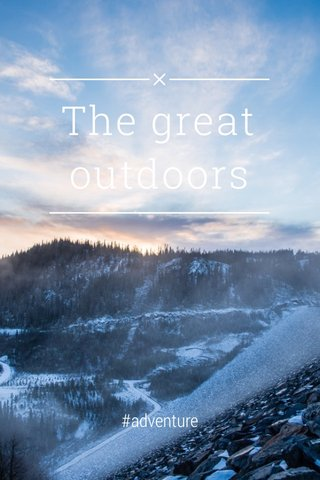 The great outdoors #adventure