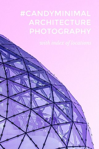 #CANDYMINIMAL ARCHITECTURE PHOTOGRAPHY with index of locations