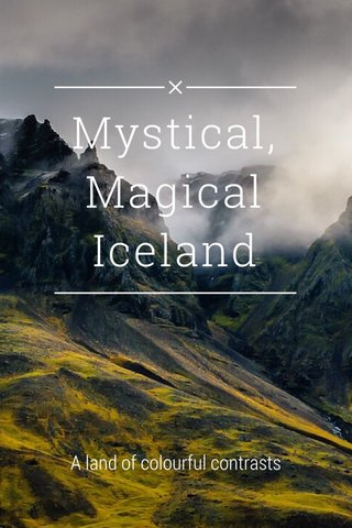 Mystical, Magical Iceland A land of colourful contrasts