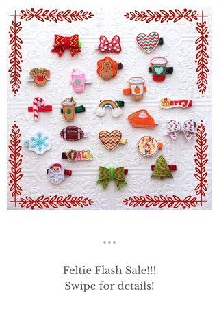Feltie Flash Sale!!! Swipe for details!