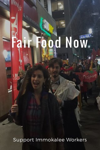 Fair Food Now Support Immokalee Workers
