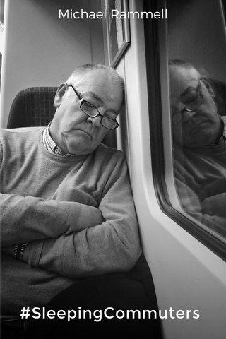 #SleepingCommuters Michael Rammell