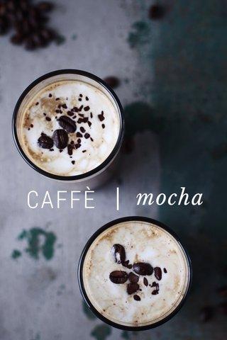 CAFFÈ | mocha