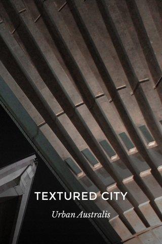 TEXTURED CITY Urban Australis