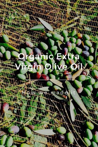 Organic Extra Virgin Olive Oil How we made it