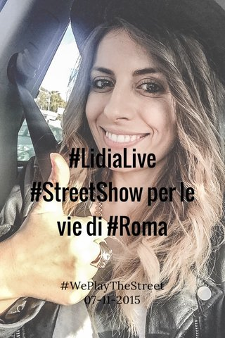 #LidiaLive #StreetShow per le vie di #Roma #WePlayTheStreet 07-11-2015