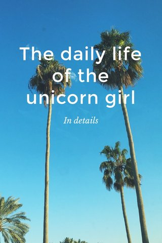 The daily life of the unicorn girl In details