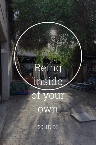 Being inside of your own SOLITUDE