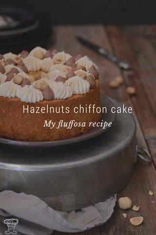 Hazelnuts chiffon cake My fluffosa recipe