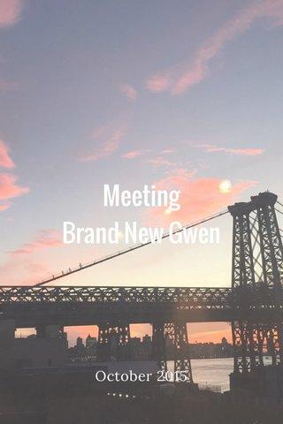 Meeting Brand New Gwen October 2015