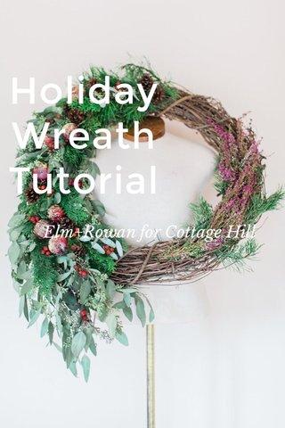 Holiday Wreath Tutorial Elm+Rowan for Cottage Hill