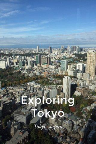Exploring Tokyo Tokyo, Japan