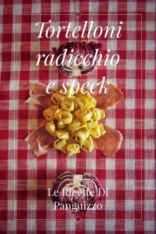 Tortelloni radicchio e speck Le Ricette Di Panguizzo