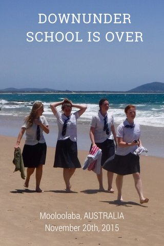 DOWNUNDER SCHOOL IS OVER Mooloolaba, AUSTRALIA November 20th, 2015