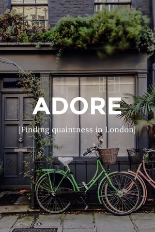 ADORE |Finding quaintness in London|