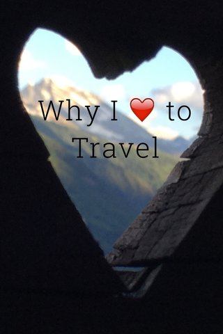Why I ❤️ to Travel