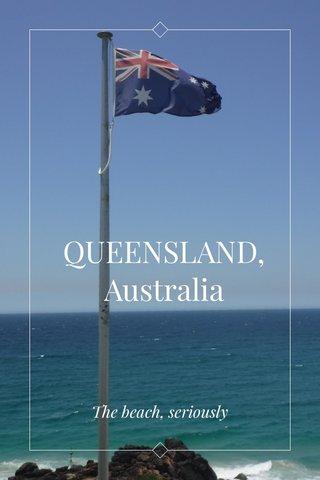 QUEENSLAND, Australia The beach, seriously
