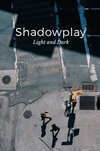 Shadowplay Light and Dark
