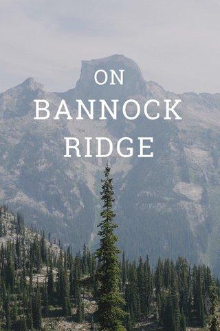 BANNOCK RIDGE ON