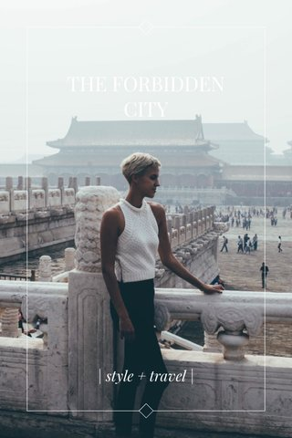 THE FORBIDDEN CITY | style + travel |