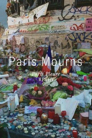 Paris Mourns Paris Pleure #Paris