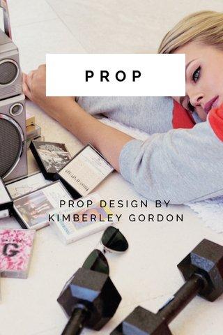 PROP PROP DESIGN BY KIMBERLEY GORDON