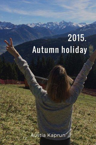 2015. Autumn holiday Austia Kaprun