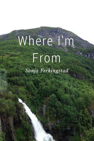 Where I'm From Sonja Ferkingstad