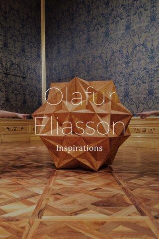 Olafur Eliasson Inspirations