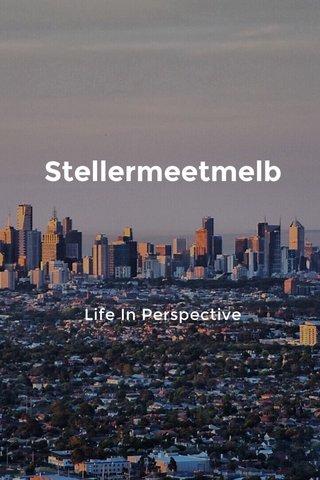 Stellermeetmelb Life In Perspective
