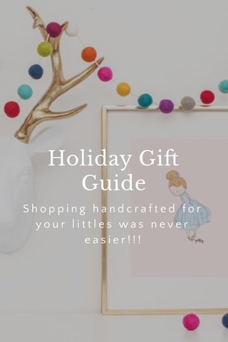 Holiday Gift Guide Shopping handcrafted for your littles was never easier!!!