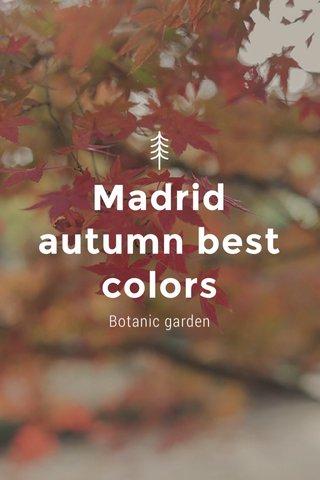 Madrid autumn best colors Botanic garden