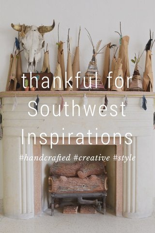 thankful for Southwest Inspirations #handcrafted #creative #style