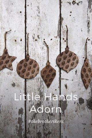 Little Hands Adorn #thebrotherskent