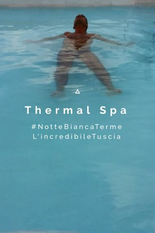 Thermal Spa #NotteBiancaTerme L'incredibileTuscia