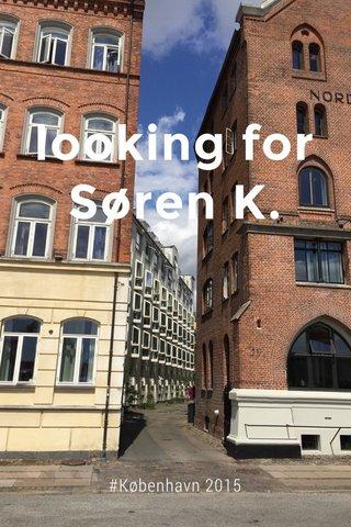 looking for Søren K. #København 2015