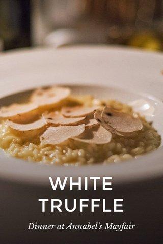 WHITE TRUFFLE Dinner at Annabel's Mayfair