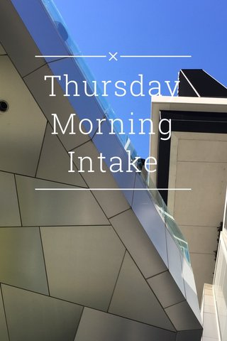 Thursday Morning Intake