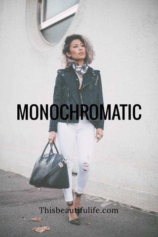 MONOCHROMATIC Thisbeautifulife.com