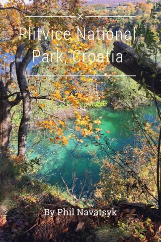 Plitvice National Park, Croatia By Phil Navatsyk
