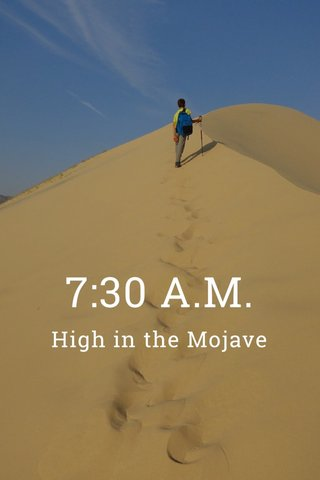 7:30 A.M. High in the Mojave
