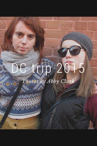 DC trip 2015 Photos by Abby Clark