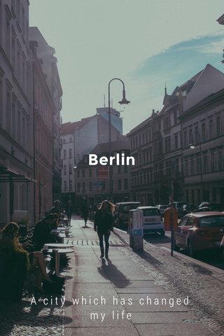 Berlin A city which has changed my life