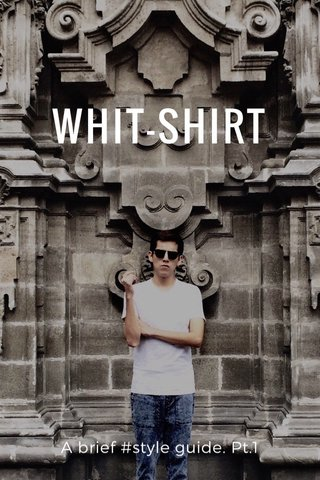 WHIT-SHIRT A brief #style guide. Pt.1