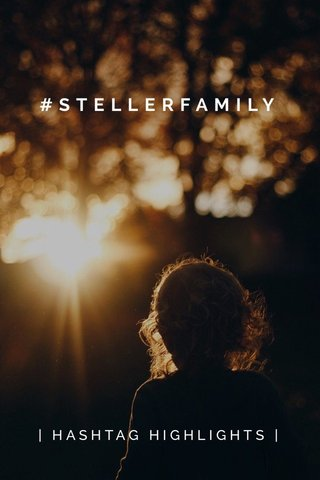 #STELLERFAMILY | HASHTAG HIGHLIGHTS |