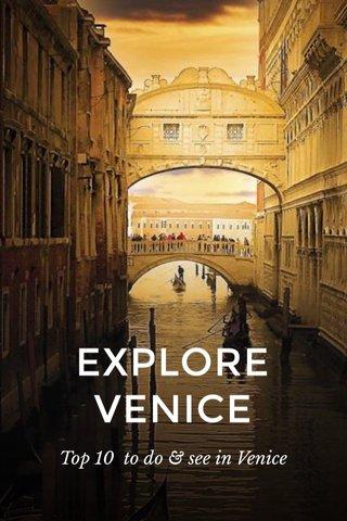 EXPLORE VENICE Top 10 to do & see in Venice