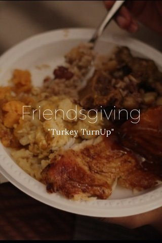 "Friendsgiving ""Turkey TurnUp"""