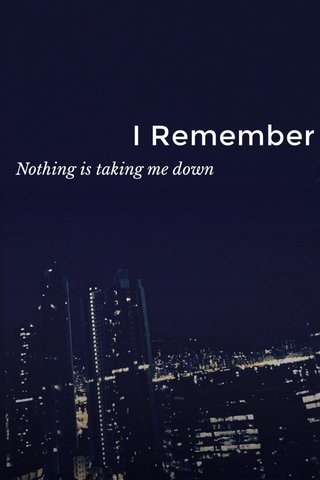 I Remember Nothing is taking me down
