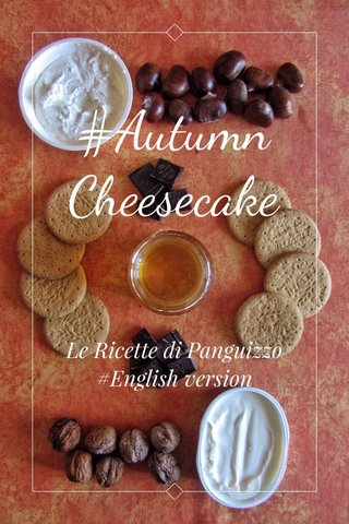 #Autumn Cheesecake Le Ricette di Panguizzo #English version